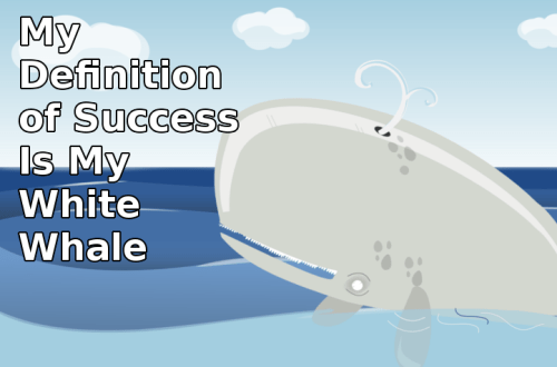 My Definition of Success Is My White Whale