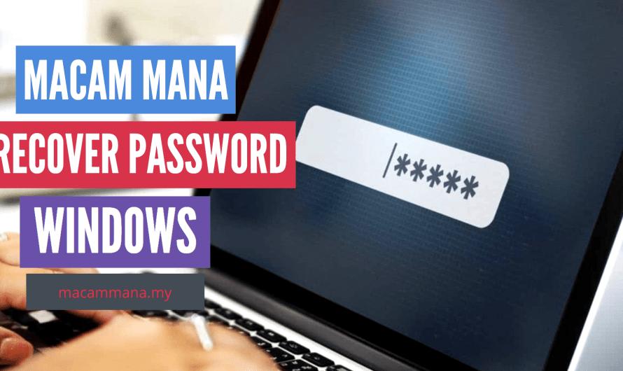 Macam Mana Untuk Recover Password Windows 10, 8 Dan 7
