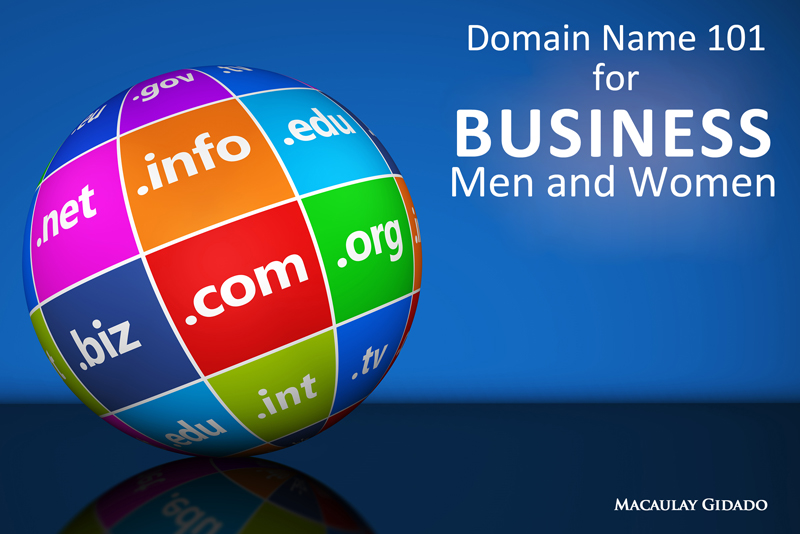 Domain-Name-101-for-Business-Men-and-Women - Macaulay GidadoDomain-Name-101-for-Business-Men-and-Women - Macaulay Gidado