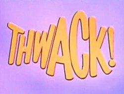Thwack!