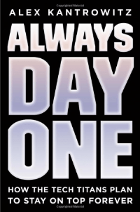 Always Day One by Alex Kantrowitz