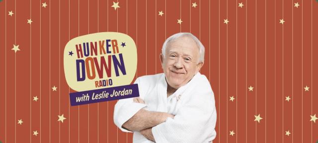 Hunker Down Radio with Leslie Jordan