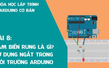 Arduino cơ bản 08: Cảm biến góc nghiêng sử dụng ngắt (INTERRUPT) trong môi trường Arduino