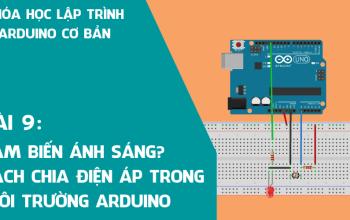 Arduino cơ bản 09: Cảm biến ánh sáng (Quang trở) cách chia điện áp trong môi trường Arduino