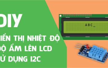 Hiển thị nhiệt độ, độ ẩm lên LCD 16×2 giao tiếp bằng I2C sử dụng Arduino