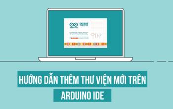 Hướng dẫn thêm mới thư viện trong Arduino IDE (Cập nhật 2019)