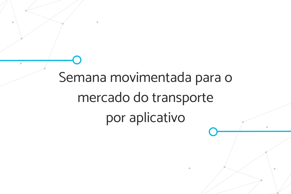 """Banner """"Semana movimentada para o mercado do transporte por aplicativo"""""""
