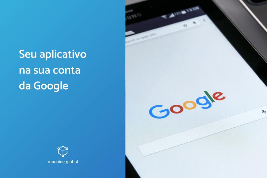 Seu aplicativo na sua conta da Google