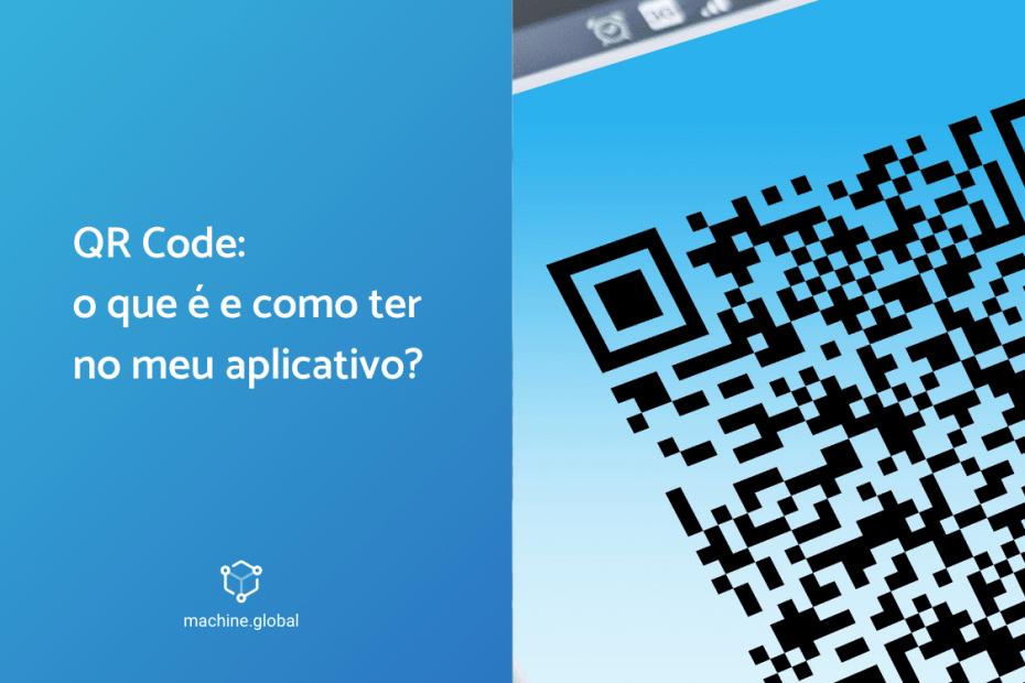 QR Code: o que é e como ter meu aplicativo?