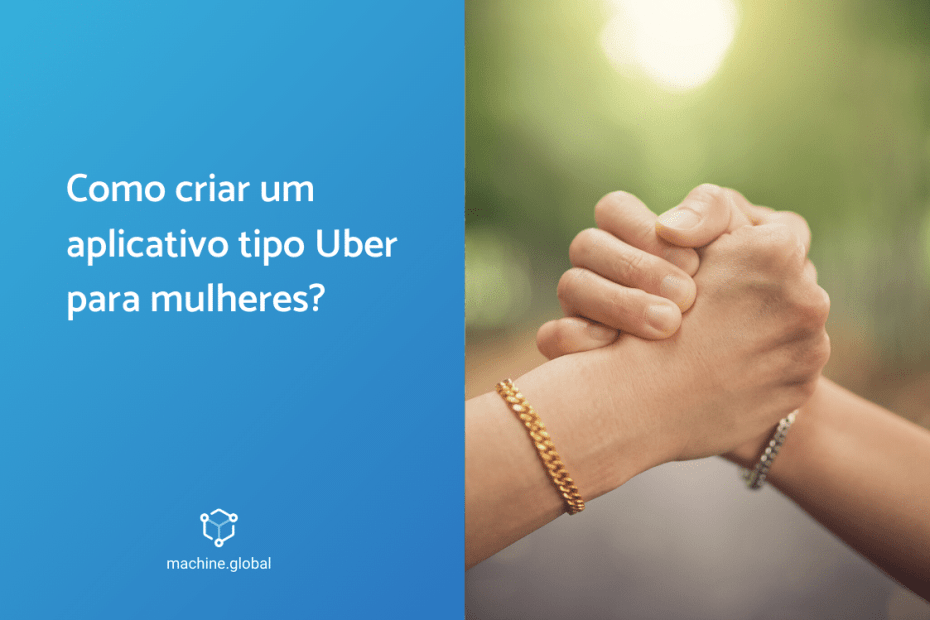 Como criar um aplicativo tipo Uber para mulheres?