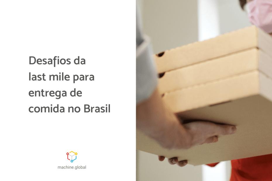 """entregador despacha caixas de entrega ao cliente e ao lado está escrito """"desafios da last mile para entrega de comida no Brasil"""""""