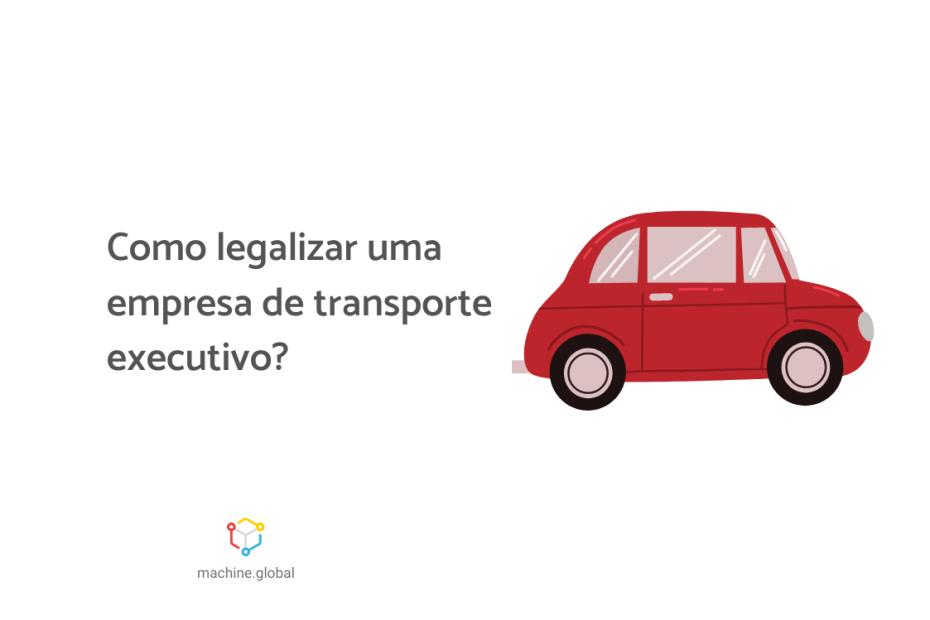 Ilustração de um veículo da cor vermelha, ao lado está escrito: como legalizar uma empresa de transporte executivo?
