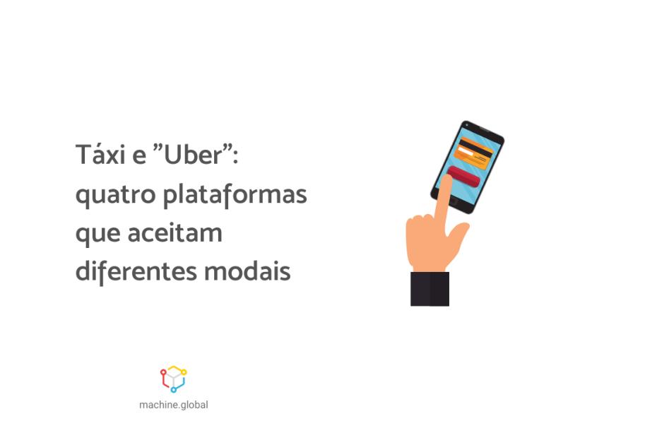 """Ilustração de uma mão clicando no celular, ela está configurando um cartão de crédito. Ao lado está escrito: táxi e """"uber"""": quatro plataformas que aceitam diferentes modais"""