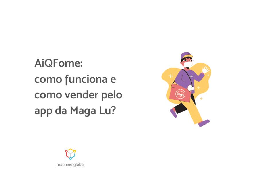 AiqFome: como funciona e como vender pelo app da maga lu?