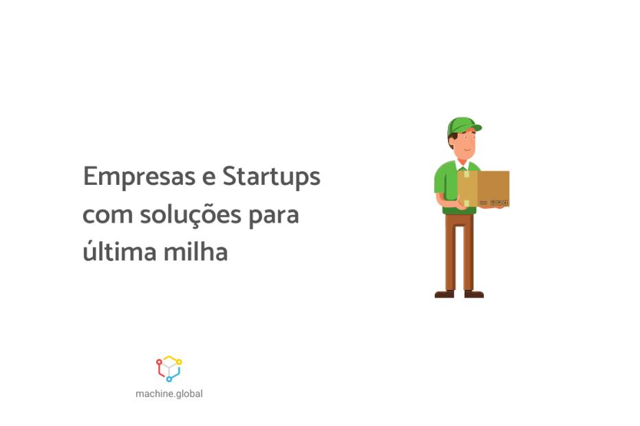 """Ilustração de um entregado com uma roupa verde e um chapéu da mesma cor, ele carrega uma caixa. Ao lado está escrito """"Empresas e Startups com soluções para última milha""""."""