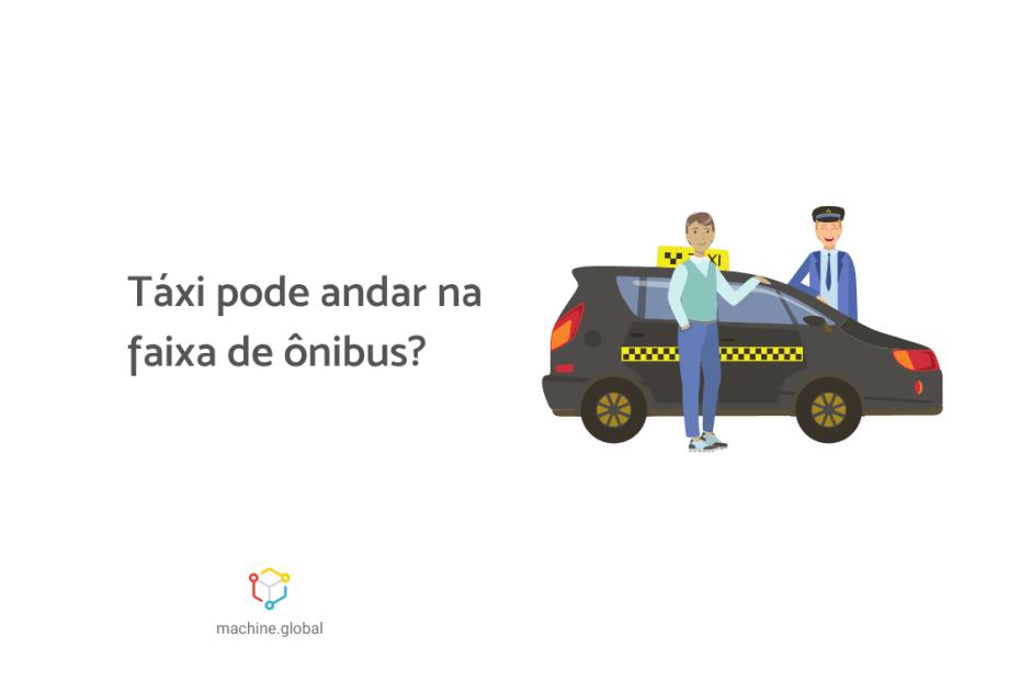 """Ilustração de um táxi preto, ao lado estão o taxista e o passageiro. Também está escrito """"Táxi pode andar na faixa de ônibus?"""""""