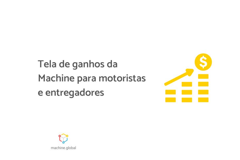 """Um gráfico amarelo, há uma seta em sentido crescente e ao final uma moeda. Ao lado está escrito """"Tela de ganhos da Machine para motoristas e entregadores."""