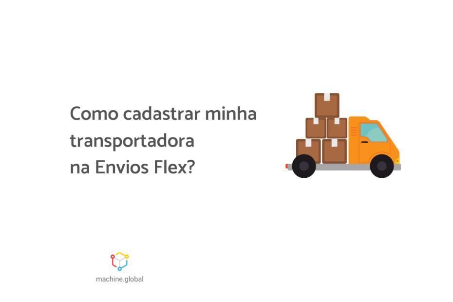 """Na imagem vemos um pequeno caminhão com três caixas em sua caçamba. Ao lado está escrito """"Como cadastrar minha transportadora na Envios Flex?""""."""