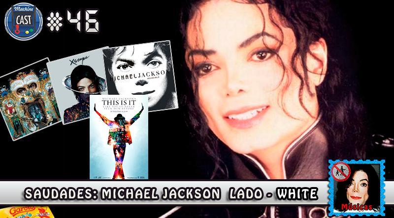 MachineCast #46 – Saudades: Michael Jackson Lado – White