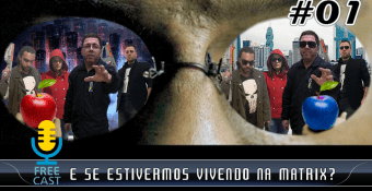 FreeCast #01 – E se estivermos vivendo na Matrix?
