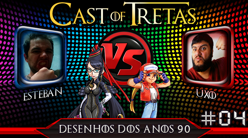 Cast of Tretas #04 – Esteban Vs Uxo