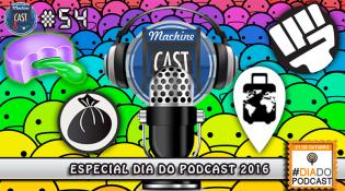 MachineCast #54 – Especial Dia do Podcast 2016