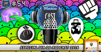 MachineCast #54 – Especial Dia do Podcast 2016