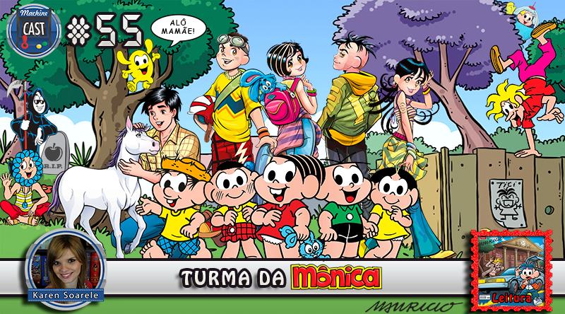 MachineCast #55 – Turma da Mônica