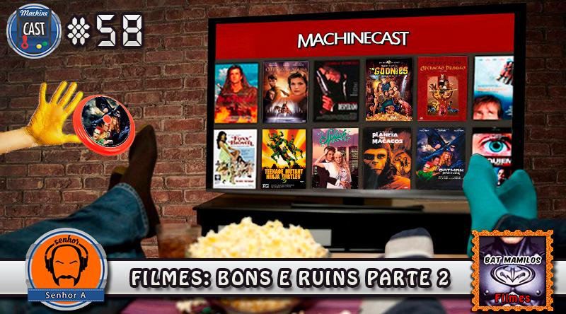 MachineCast #58 – Filmes: Bons e Ruins parte 2