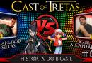 Cast of Tretas #06 – Francisco Seixas Vs Igor Alcantara