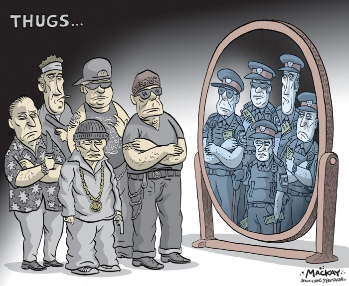 "By Graeme MacKay, Editorial Cartoonist, The Hamilton Spectator - Thursday June 18, 2015 Five ACTION officers charged in fake ticket probe Five Hamilton police officers are facing criminal charges for allegedly writing 32 falsified tickets as members of the high-profile ACTION unit. It's alleged the tickets named 18 people who had no idea they were victims. The five are among seven members of the former ACTION Team One who were arrested Tuesday. They had been relegated to administrative duties amid a nearly nine-month long internal investigation. All seven have now been suspended with pay and could still face Police Services Act disciplinary charges, which are being investigated by a separate group of officers. At a news conference announcing the charges Tuesday night, police Chief Glenn De Caire said the service took the investigation very seriously and he's confident detectives have looked at all of the evidence. ""We have followed the evidence and we have followed the law,"" he said. The investigation began after a Hamilton police officer found provincial offence notice books in a box destined for the shredder on Sept. 30, 2014. The booklets had the fill-out paper that is supposed to go to the offender still attached. It's alleged the officers made up the tickets, submitting them in court and for police statistics. It's also believed many of the victims were known vulnerable people the ACTION officers came across downtown. De Caire said police have met with some of the victims and all 32 tickets will be withdrawn. (Source: Hamilton Spectator) http://www.thespec.com/news-story/5679224-five-action-officers-charged-in-fake-ticket-probe/ Police, Hamilton, tickets, corruption, thugs, bully, brutality, mirror, image, reflection"