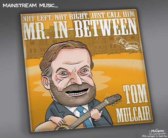 By Graeme MacKay, Editorial Cartoonist, The Hamilton Spectator - Tuesday September 1, 2015 Mulcair can only benefit from claims heÕs not a traditional leftwinger (By Kelly McParland) If I was a conspiracy theorist, IÕd suspect there was a conspiracy under way to covertly boost the image of Thomas Mulcair among non-NDP voters. ThereÕs no question Mulcair has made a real effort to separate himself from the partyÕs loopier policies of the past. You wonÕt hear the word ÒsocialismÓ escape his lips. He has promised a balanced budget Ñ not someday later on, when they get around to it, if circumstances allow, as the Liberals have done. But right away, in the first New Democrat budget after taking office. And heÕs pledged to do it without raising taxes on income. ThatÕs all well and good. But thereÕs also been a series of curious leaks that seem intended to undermine Mulcair by arguing heÕs too conservative, not a real New Democrat but a late convert who adopted the party because it seemed best suited to serve his personal ambition. ItÕs possible the accusations might raise doubts among true NDP believers, who like their politics undiluted by practicality, but they could also have the opposite effect, making him more attractive to voters who might otherwise be disinclined to support the countryÕs traditional left-wing party. In other words, if you believe in conspiracies, you might suspect the leaks are an effort to achieve the opposite of their apparent intention. As the National Post noted recently, Mulcair has been outed for once saying nice things about Margaret Thatcher, of considering an offer to join the Conservatives after quitting QuebecÕs Liberals, of being Òthe most right wingÓ member of that Quebec Liberal caucus, of supporting Quebec business owners against QuebecÕs language police, and of failing to adopt the leftÕs rote opposition to free trade in all its forms. He was also criticized by Ed Broadbent, the NDPÕs current patron saint and elder statesman, w