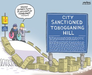 By Graeme MacKay, Editorial Cartoonist, The Hamilton Spectator - Friday November 13, 2015 Lobby begins as city to choose tobogganing hills Council has signed off on a plan to identify and make safe at least three city-owned snow hills this winter for sanctioned sledding - despite a long-standing bylaw ban. It could cost close to $40,000 for the city to add signage, hay bales, monitoring and any other required safety features to the as-yet unidentified hills. But the race to add favourite hills to the list has already begun - and the city could end up approving more than three official tobogganing spots. City staff have promised to report back this year on likely locations. (Source: Hamilton Spectator) Hamilton, Ontario, minecraft, children, sedentary, toboggan, tobogganing, winter, sports, fitness, litigation, legal