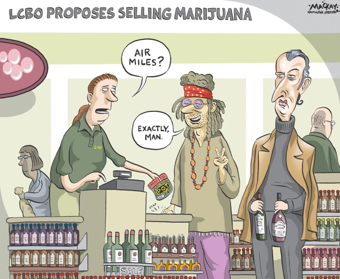 "By Graeme MacKay, Editorial Cartoonist, The Hamilton Spectator - Friday November 27, 2015 The LCBO wants to sell you pot Stocking weed alongside wine at the LCBO is the best way to protect public health, say addiction experts. But for marijuana advocates it's more of the same prohibition. In a statement released Monday, the union representing LCBO workers said the provincially owned stores are the ideal place to sell marijuana, should the federal government legalize it. ""If they do legalize it, then it's a drug,"" Warren (Smokey) Thomas told the Star. ""So we think that, like alcohol, it should be controlled."" Thomas, president of the Ontario Public Service Employees Union, said secure warehouses and staff trained to check ages are some of the reasons the LCBO should be the sole source of legal pot in the province, as it is with most alcohol. The scheme would also generate revenue for the government to combat the potential social costs. But marijuana advocates say those social costs and the spectre of public danger are overblown, and government-run sales would continue a prohibitionist regulatory approach. ""Our view of course has always been that marijuana is one of the safest drugs. It's not any worse, slightly better, than coffee,"" said Blair Longley, the leader of the federal Marijuana Party. Prime Minister Justin Trudeau's Liberals won this fall's election with an campaign platform promising to ""legalize, regulate, and restrict access to marijuana."" However, Longley maintains the drug should be proportionately restricted based on its danger. So ideally, he said, anyone should be free to grow and use the plant how she wishes with the informed consent as to any danger. Hugo St-Onge, leader of Quebec's Bloc Pot party agrees that government stores are not the way forward. ""We need to stop comparing marijuana to alcohol,"" he said. ""Marijuana should have its own model, its own system."" He prefers a food-model regulatory system, with sales done in a similar fa"
