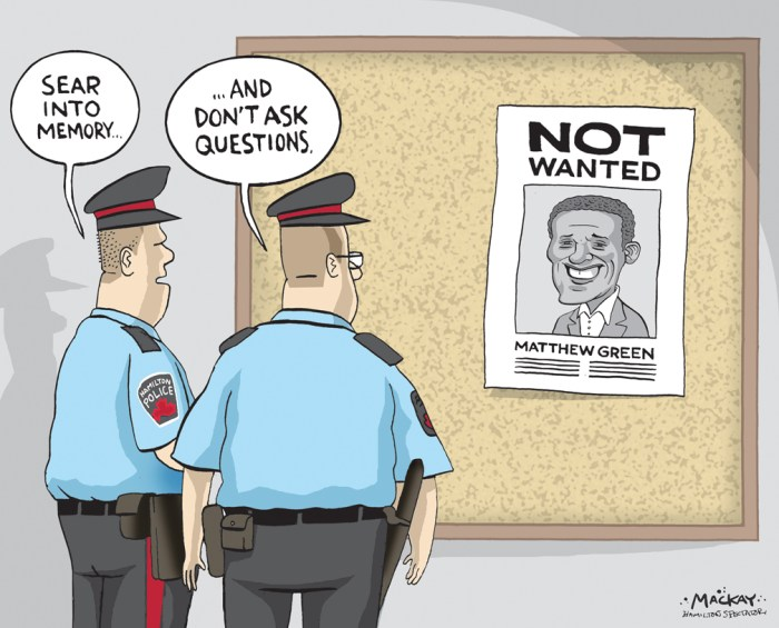"""Editorial Cartoon by Graeme MacKay, The Hamilton Spectator Ð Thursday April 28, 2016 Matt Green says police carded him in ÔconfrontationalÕ incident Hamilton's first black city councillor and vocal critic of controversial carding practices, says he was carded by Hamilton police in an increasingly """"confrontational"""" interaction Tuesday afternoon. """"For those of you who think police carding is over. I was just arbitrarily stopped/questioned by @HamiltonPolice as a City Clr in my own city,"""" Matthew Green tweeted from his official Twitter account at 3:24 p.m. The Ward 3 councillor told The Spectator the incident occurred while he was waiting for a bus at Stinson Street and Victoria Avenue South. He says he was arbitrarily """"stopped and questioned,"""" with no apparent connection to a crime. """"I was not detained. I had no intention of leaving the area, as I was waiting for a bus,"""" said Green. In a media release Wednesday morning, Green issued the text of a complaint to police. See the Scribd document below. His tweet unleashed a hailstorm of social media activity, both sympathetic and critical of his experience. By 7 p.m., his tweet had been retweeted 240 times. Green posted the same message again on both his personal and public Facebook page. The councillor, whose family traces its routes back to the first African slaves to come to Canada, has been a vocal critic of carding in Hamilton. He hosted a town-hall meeting in September to discuss the issue. In an article published before the event, Green said, """"any time citizens are stopped and questioned without wrongdoing, it makes them question their belonging.Ó When the province made the announcement that changes to prohibit random carding were on the horizon in October, Green said he was encouraged """"Minister Naqvi had the courage to open up this conversation and do the right thing.Ó Green declined to reveal further details of the incident to The Spectator Tuesday afternoon in an effort not """"to jeopardize the formal co"""