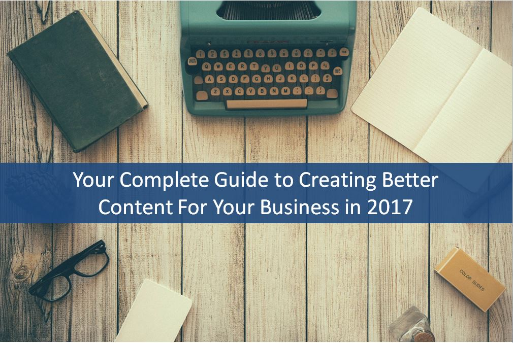 Create better business content in 2017
