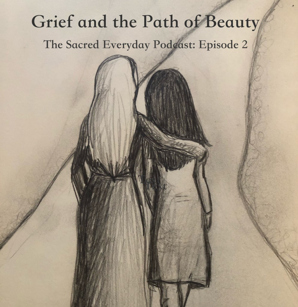 grief, path of beauty, mackenzie chester, the sacred everyday podcast, holidays 2020, family, tradition, grief, sorrow, suffering, hope, peace, learning from grief, journaling, hope, death, mourning