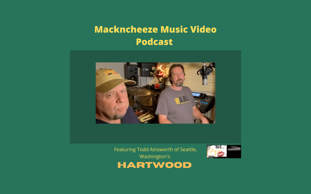 Mackncheeze Music Video Podcast #12: Featuring Todd Ainsworth