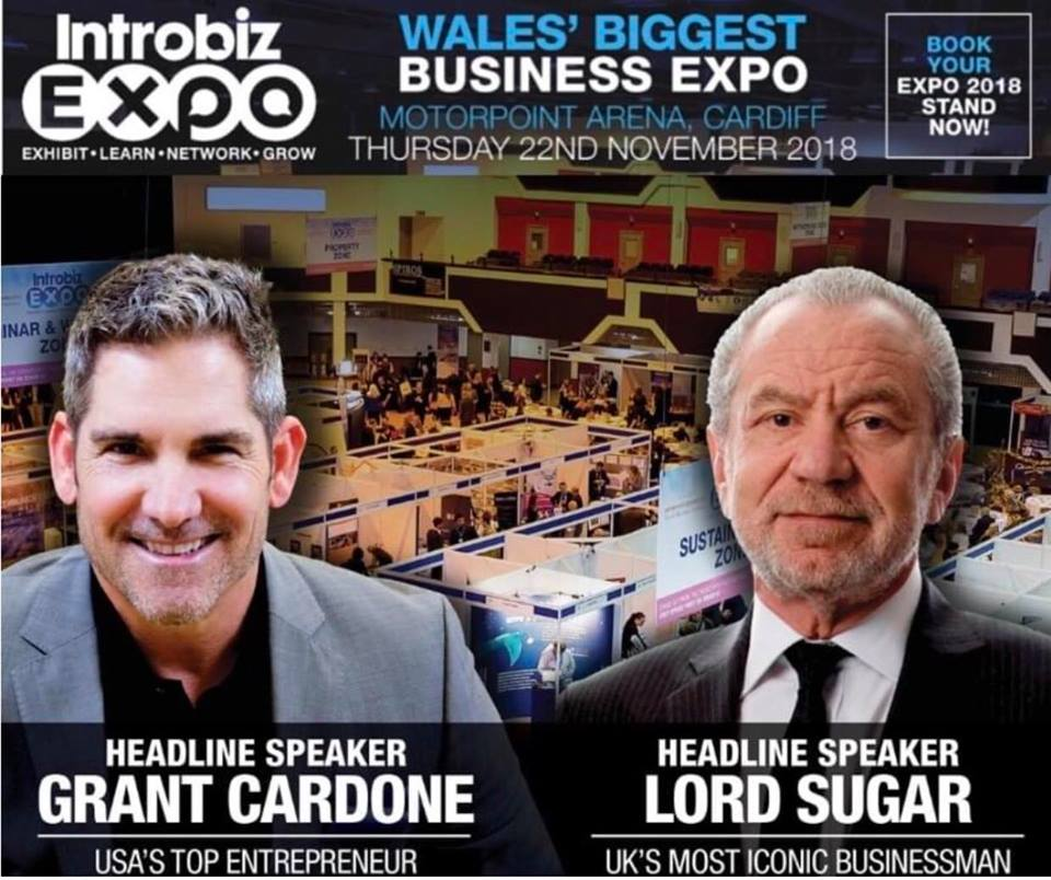 Grant Cardone and Lord Sugar will Headline Introbiz Expo 2018 at Motorpoint Arena, Cardiff in just over 2 weeks…