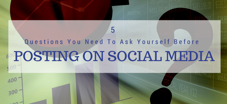 5 Questions to Ask Before Posting to Social