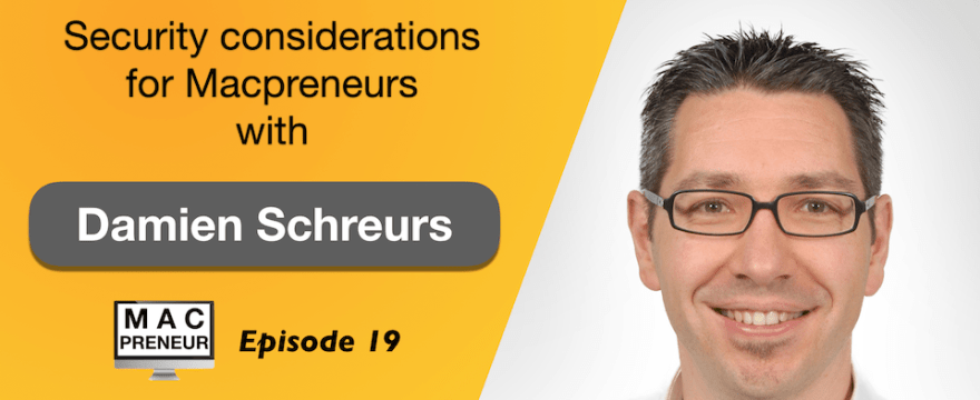 MP019: Security considerations for Macpreneurs with Damien Schreurs