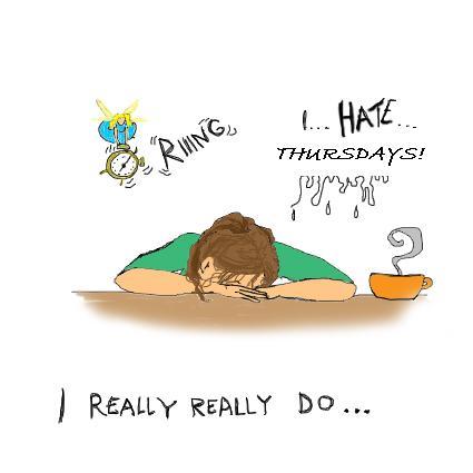 I hate thursdays.