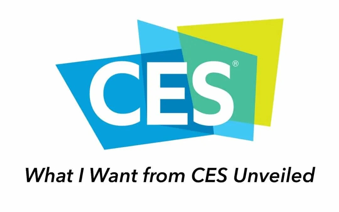 What I Want from CES Unveiled