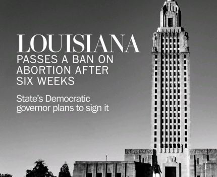 Another state, Louisiana, passes a 6 week ban.  …