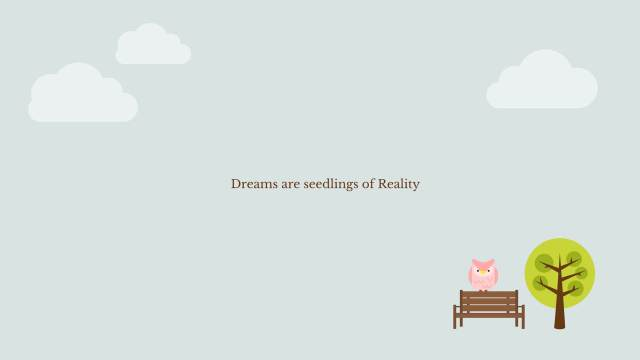 Dreams are seedling of reality