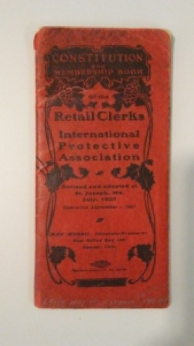 Constitution and Membership Book of the Retail Clerks International Protective Association, 1907.