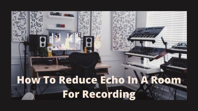 How To Reduce Echo In A Room for recording