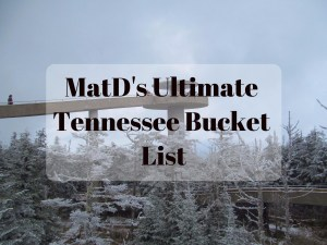 MatD's Ultimate Tennessee Bucket List