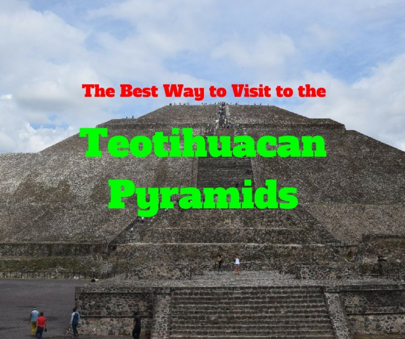 Teotihuacan World Map.The Best Way To Visit To The Teotihuacan Pyramids
