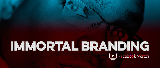 Immortal Branding on Facebook Watch